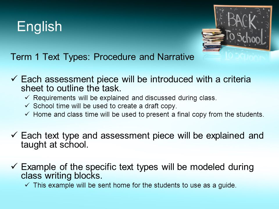 English Term 1 Text Types: Procedure and Narrative Each assessment piece will be introduced with a criteria sheet to outline the task. Requirements wi