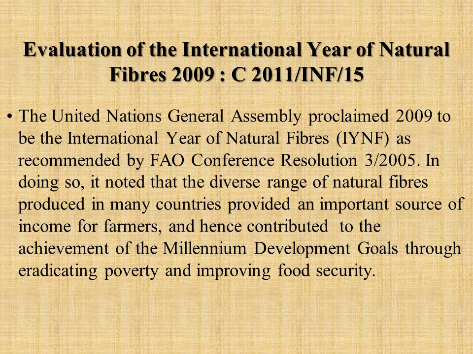 The United Nations General Assembly proclaimed 2009 to be the International Year of Natural Fibres (IYNF) as recommended by FAO Conference Resolution 3/2005.