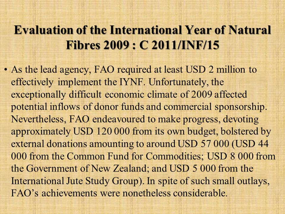 Evaluation of the International Year of Natural Fibres 2009 : C 2011/INF/15 As the lead agency, FAO required at least USD 2 million to effectively implement the IYNF.