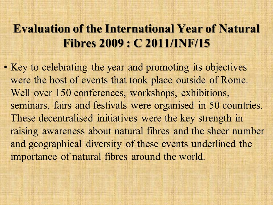 Evaluation of the International Year of Natural Fibres 2009 : C 2011/INF/15 Key to celebrating the year and promoting its objectives were the host of events that took place outside of Rome.