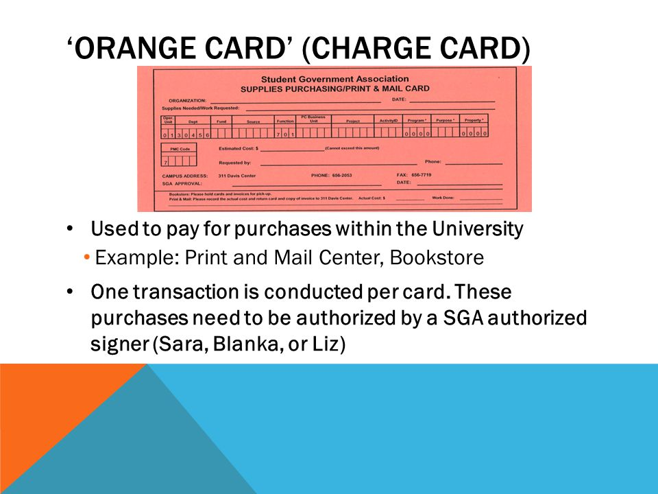 'ORANGE CARD' (CHARGE CARD) Used to pay for purchases within the University Example: Print and Mail Center, Bookstore One transaction is conducted per