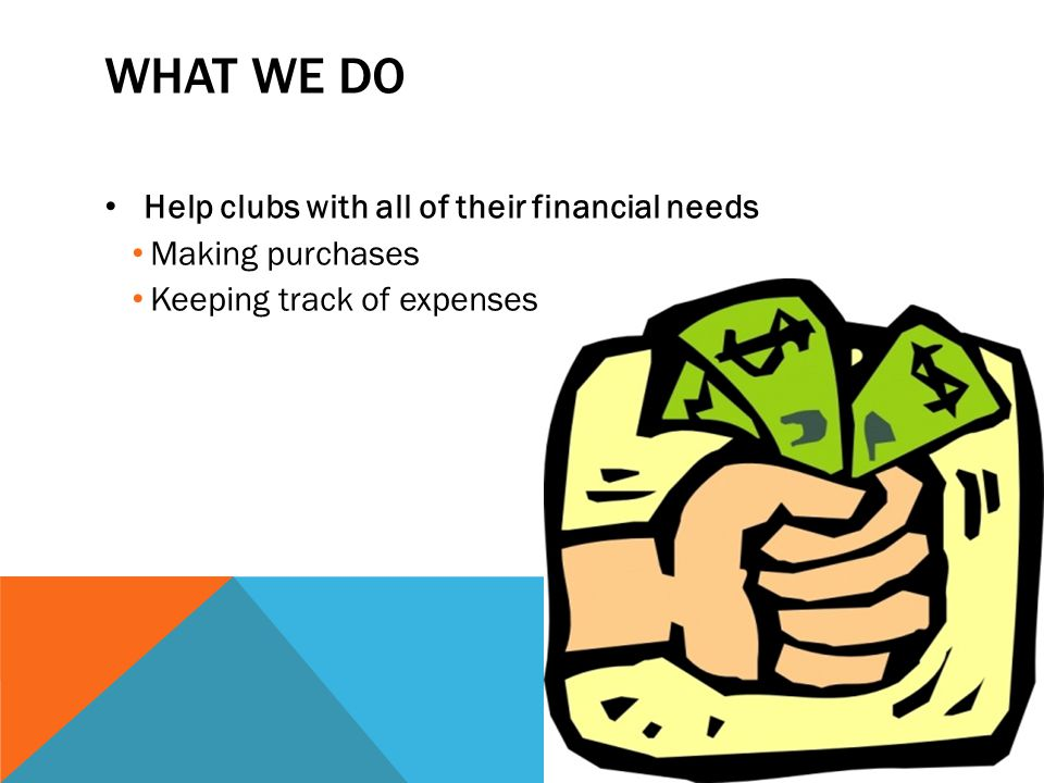 WHAT WE DO Help clubs with all of their financial needs Making purchases Keeping track of expenses