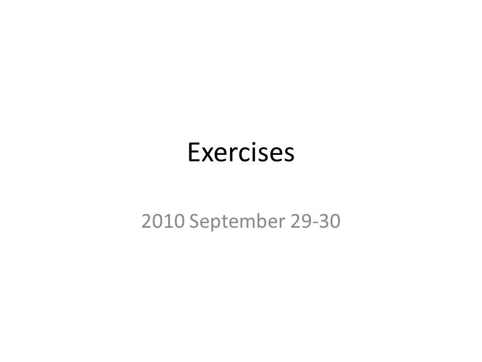 Exercises 2010 September 29-30