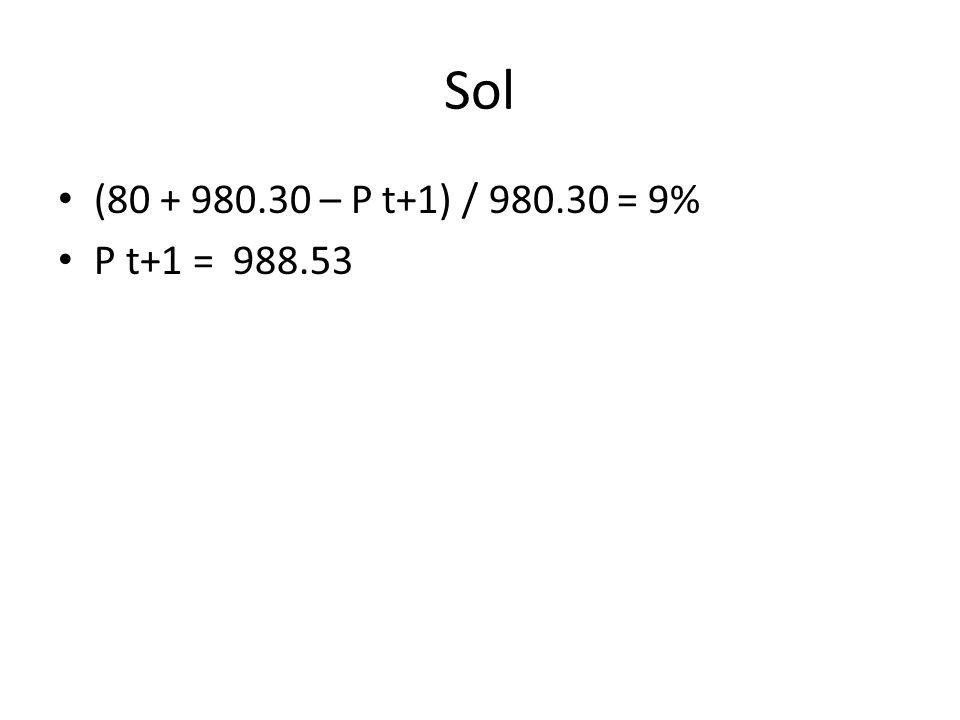 Sol (80 + 980.30 – P t+1) / 980.30 = 9% P t+1 = 988.53