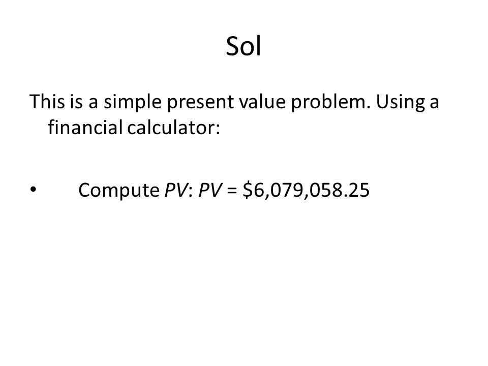 Sol This is a simple present value problem.
