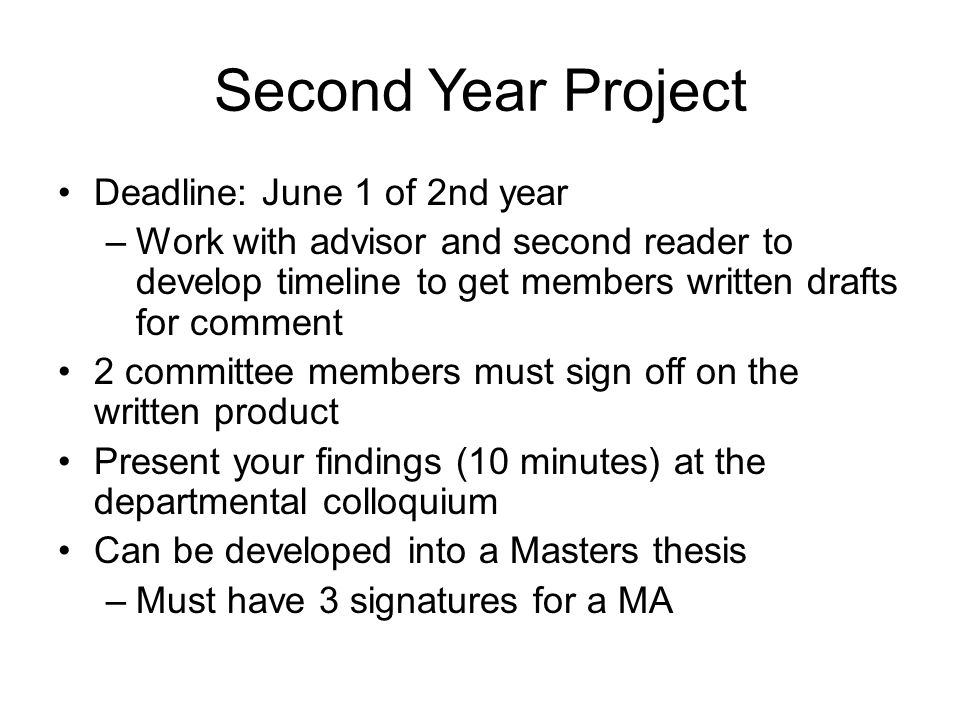Second Year Project Deadline: June 1 of 2nd year –Work with advisor and second reader to develop timeline to get members written drafts for comment 2