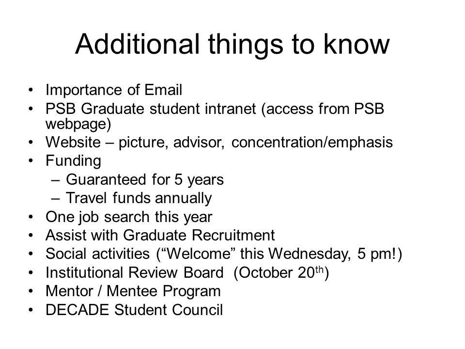 Additional things to know Importance of Email PSB Graduate student intranet (access from PSB webpage) Website – picture, advisor, concentration/emphas