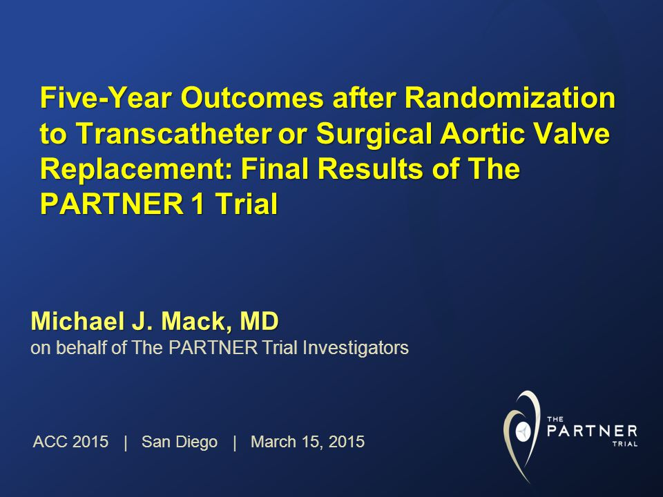 Five-Year Outcomes after Randomization to Transcatheter or Surgical Aortic Valve Replacement: Final Results of The PARTNER 1 Trial Michael J.