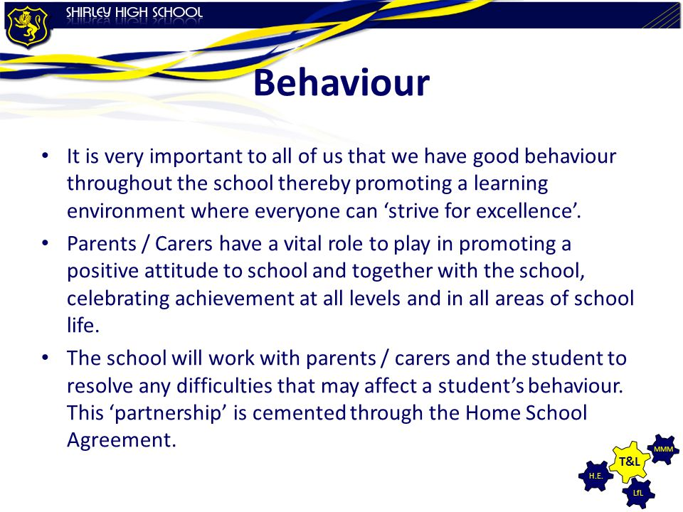 LfL MMM H.E. T&L Behaviour It is very important to all of us that we have good behaviour throughout the school thereby promoting a learning environmen