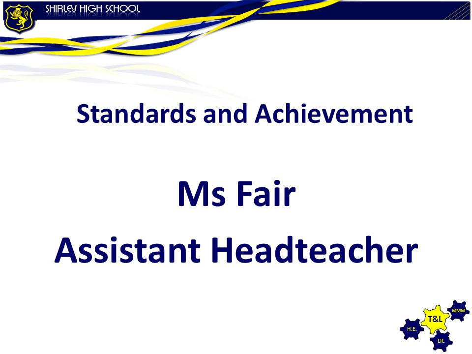 LfL MMM H.E. T&L Standards and Achievement Ms Fair Assistant Headteacher
