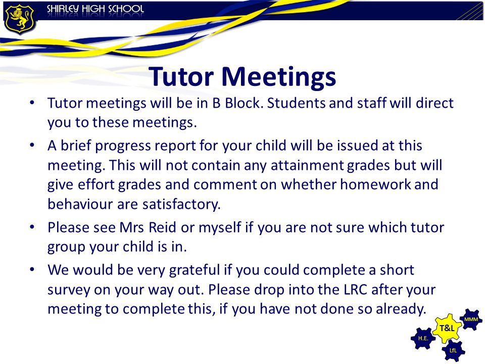 LfL MMM H.E. T&L Tutor Meetings Tutor meetings will be in B Block. Students and staff will direct you to these meetings. A brief progress report for y