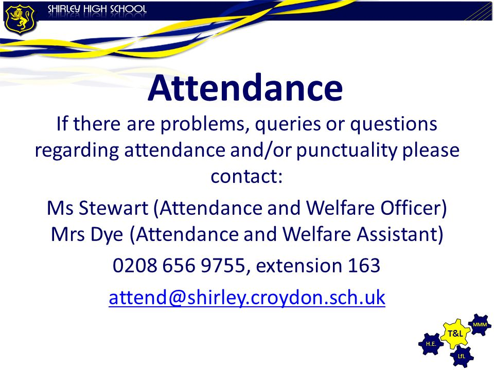LfL MMM H.E. T&L Attendance If there are problems, queries or questions regarding attendance and/or punctuality please contact: Ms Stewart (Attendance