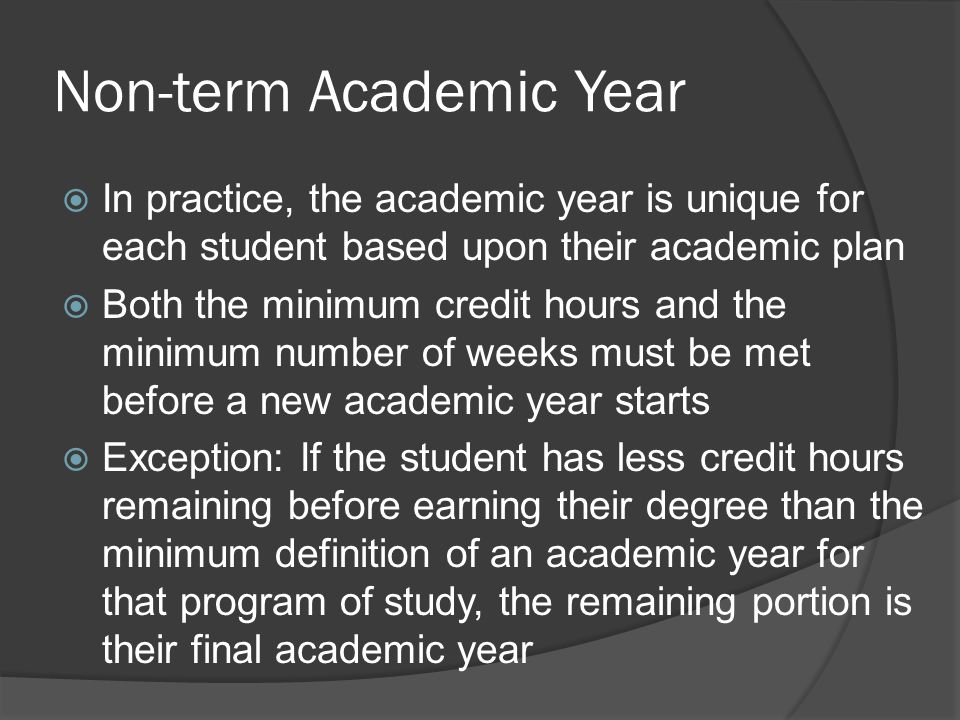 Term Course Structure  Terms – Set start and ending dates that generally apply to all students  However, courses that overlap the start or end dates can change the character of the term  Although some overlap is explicitly allowed by the US Dept.