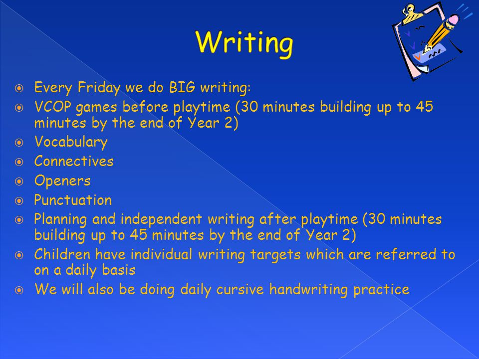  Every Friday we do BIG writing:  VCOP games before playtime (30 minutes building up to 45 minutes by the end of Year 2)  Vocabulary  Connectives