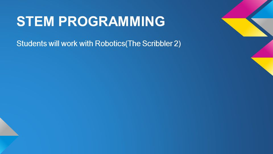 STEM PROGRAMMING Students will work with Robotics(The Scribbler 2)