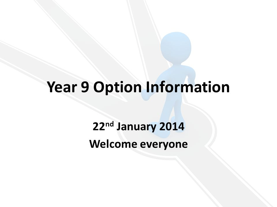 Year 9 Option Information 22 nd January 2014 Welcome everyone