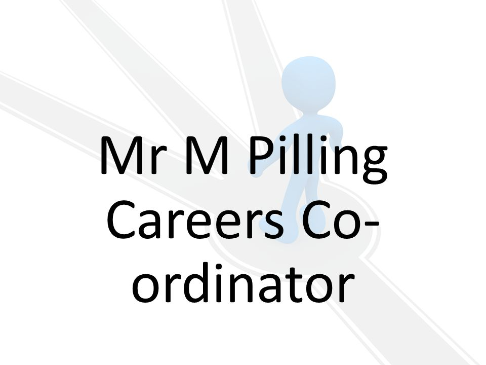Mr M Pilling Careers Co- ordinator