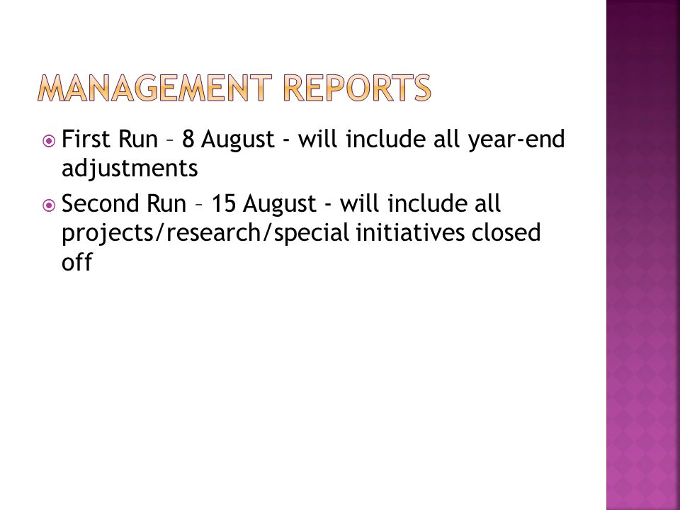  First Run – 8 August - will include all year-end adjustments  Second Run – 15 August - will include all projects/research/special initiatives closed off