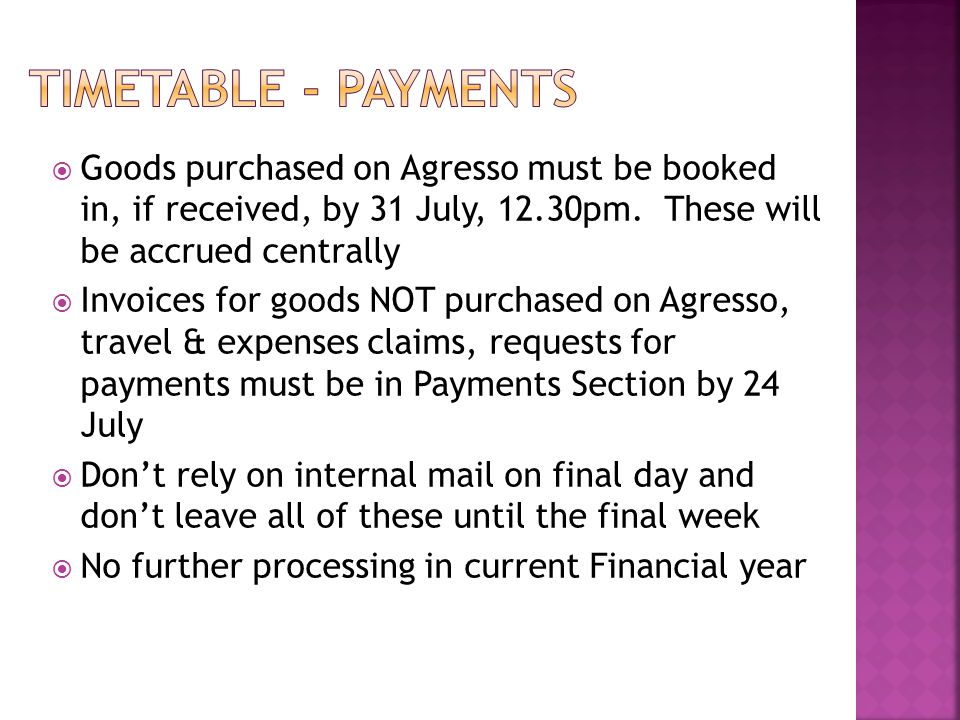  Goods purchased on Agresso must be booked in, if received, by 31 July, 12.30pm.