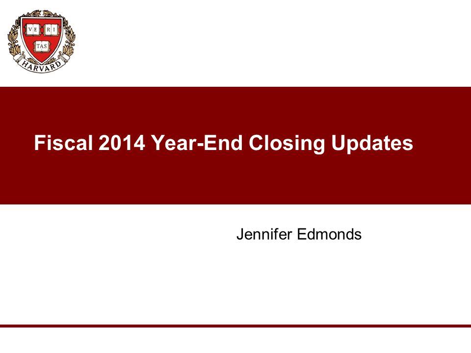Fiscal 2014 Year-End Closing Updates Jennifer Edmonds