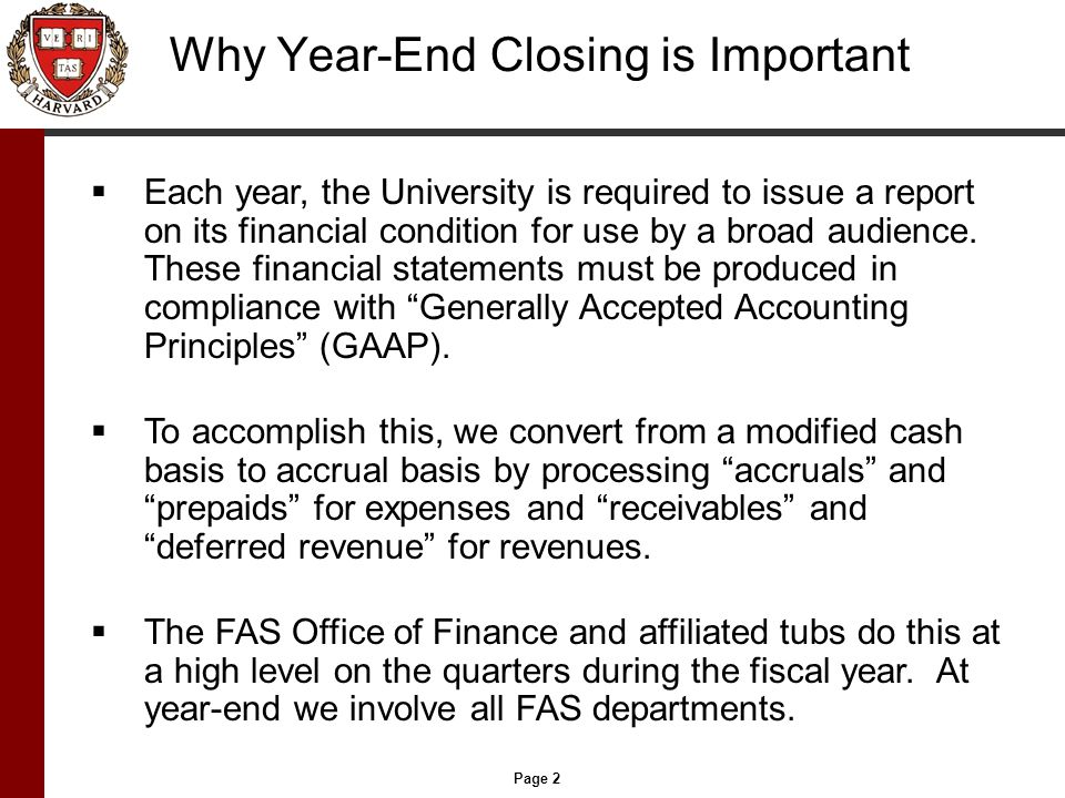 Page 2 Why Year-End Closing is Important  Each year, the University is required to issue a report on its financial condition for use by a broad audience.