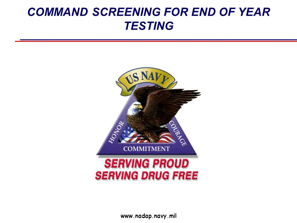 COMMAND SCREENING FOR END OF YEAR TESTING www.nadap.navy.mil
