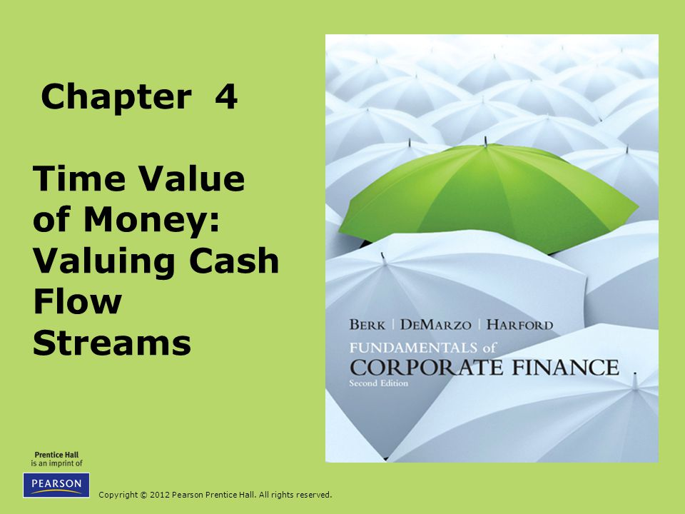Copyright © 2012 Pearson Prentice Hall. All rights reserved. Chapter 4 Time Value of Money: Valuing Cash Flow Streams