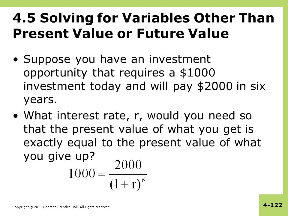 Copyright © 2012 Pearson Prentice Hall. All rights reserved. 4-122 4.5 Solving for Variables Other Than Present Value or Future Value Suppose you have