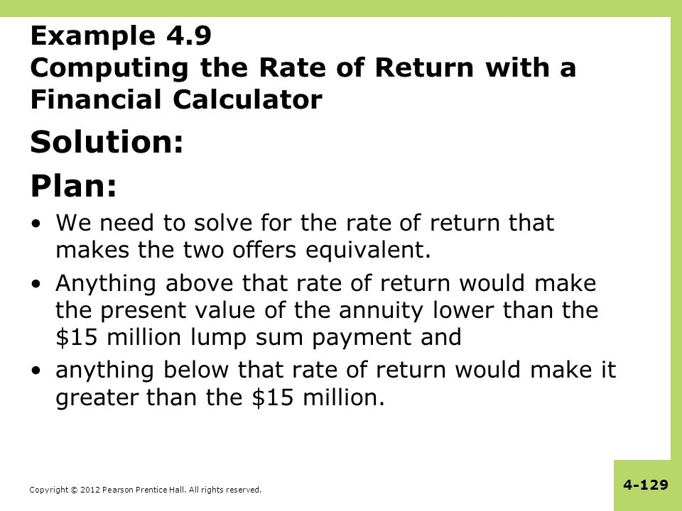 Copyright © 2012 Pearson Prentice Hall. All rights reserved. 4-129 Example 4.9 Computing the Rate of Return with a Financial Calculator Solution: Plan