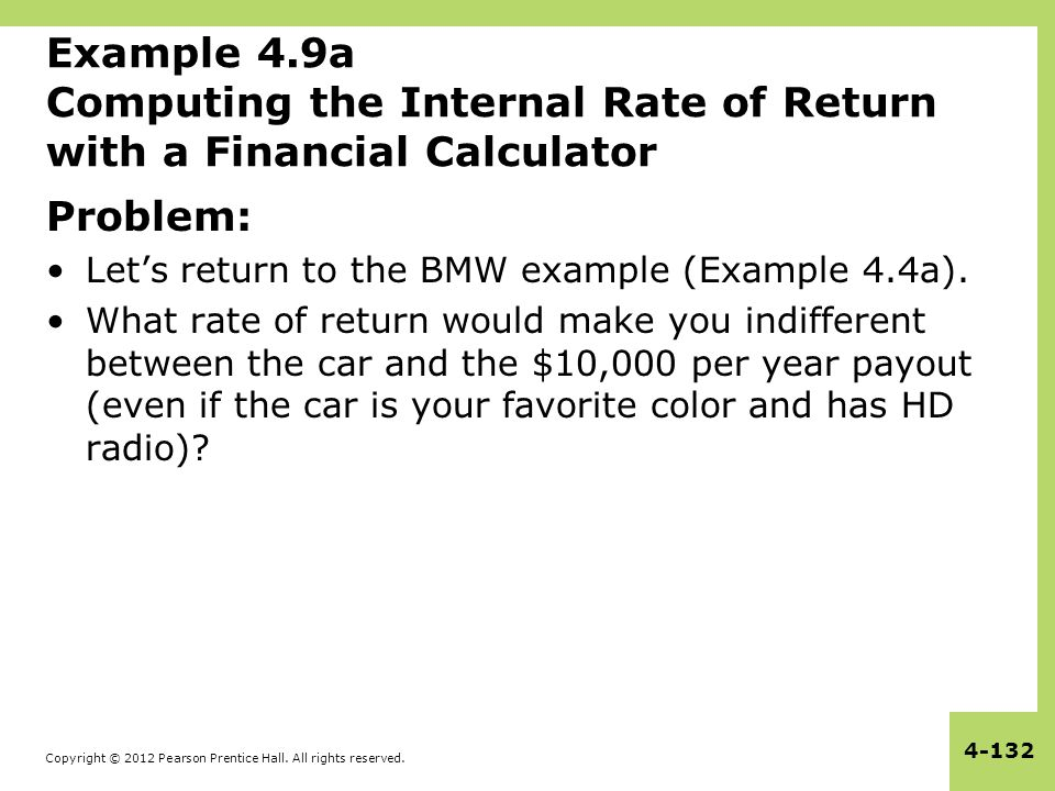 Copyright © 2012 Pearson Prentice Hall. All rights reserved. 4-132 Example 4.9a Computing the Internal Rate of Return with a Financial Calculator Prob