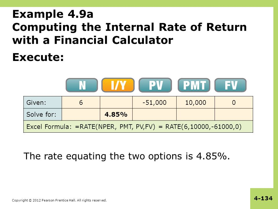 Copyright © 2012 Pearson Prentice Hall. All rights reserved. 4-134 Example 4.9a Computing the Internal Rate of Return with a Financial Calculator Exec