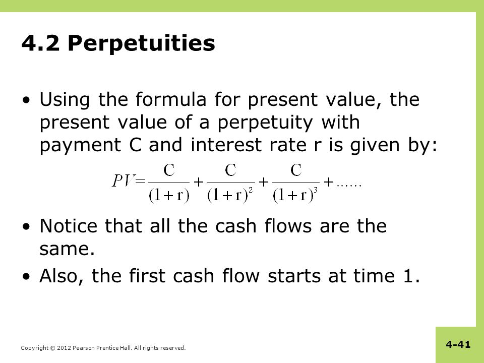 Copyright © 2012 Pearson Prentice Hall. All rights reserved. 4-41 4.2 Perpetuities Using the formula for present value, the present value of a perpetu
