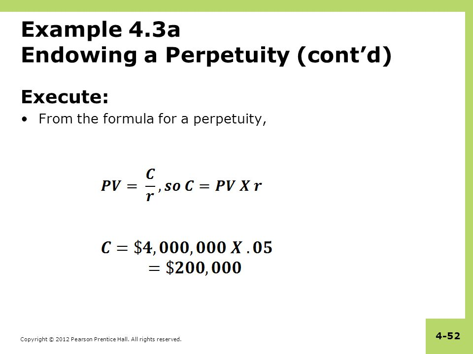 Copyright © 2012 Pearson Prentice Hall. All rights reserved. 4-52 Example 4.3a Endowing a Perpetuity (cont'd) Execute: From the formula for a perpetui