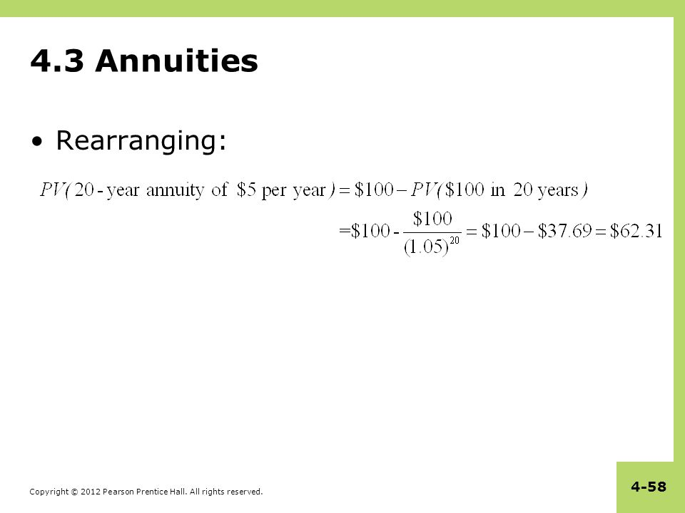 Copyright © 2012 Pearson Prentice Hall. All rights reserved. 4-58 4.3 Annuities Rearranging: