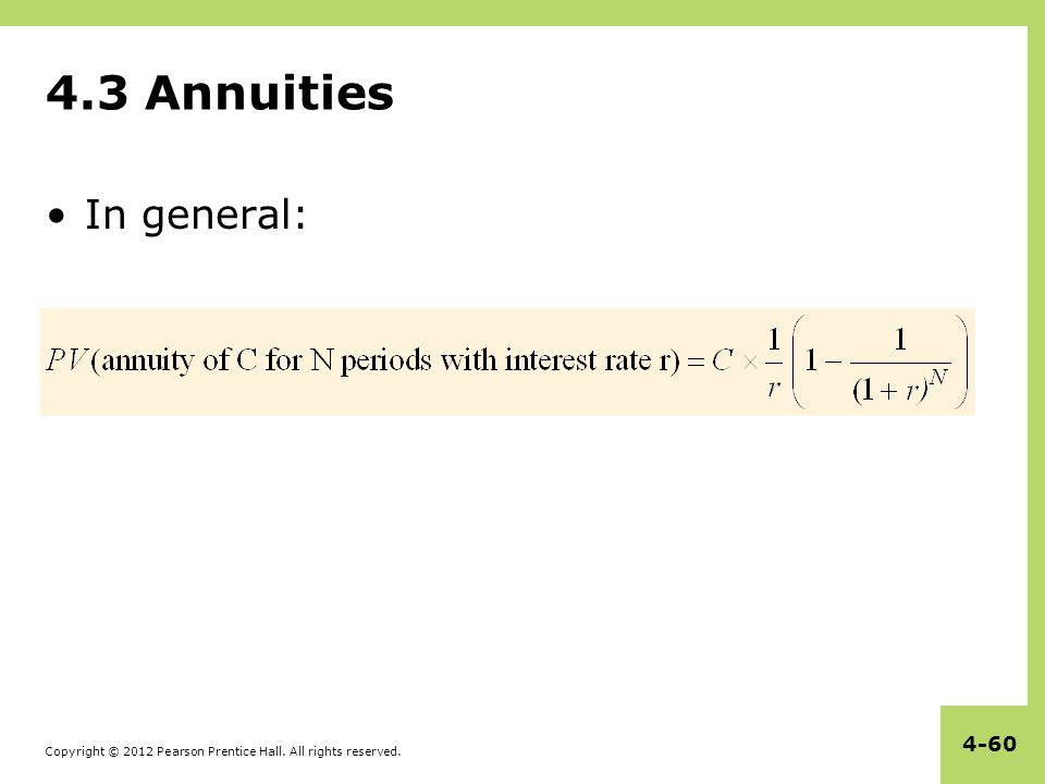 Copyright © 2012 Pearson Prentice Hall. All rights reserved. 4-60 4.3 Annuities In general: