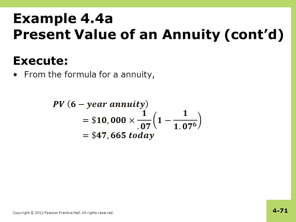 Copyright © 2012 Pearson Prentice Hall. All rights reserved. 4-71 Example 4.4a Present Value of an Annuity (cont'd) Execute: From the formula for a an