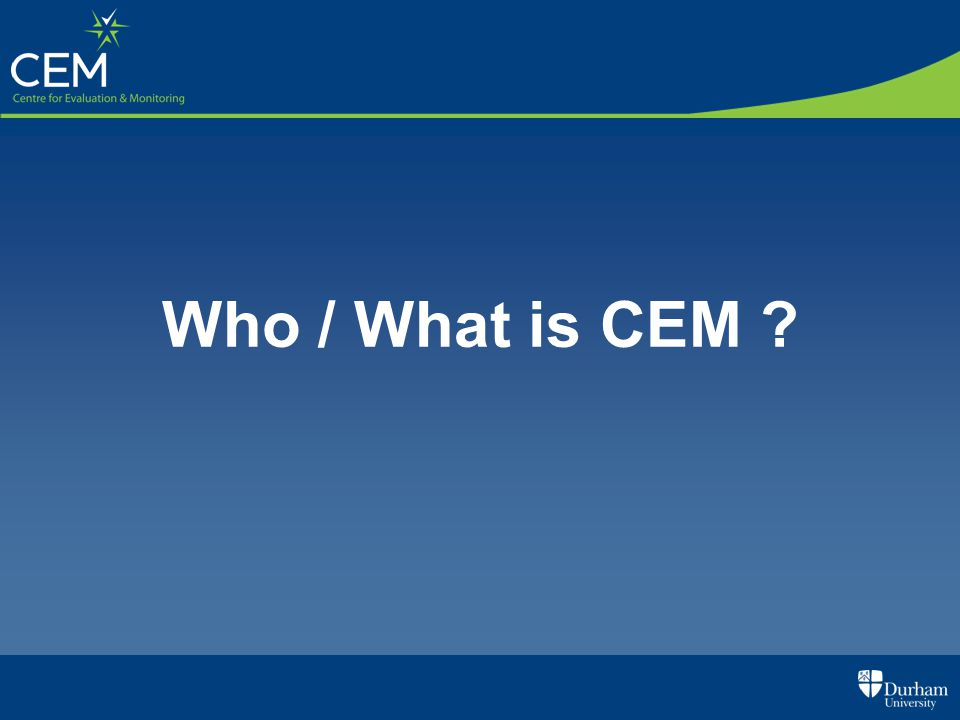 Who / What is CEM ?