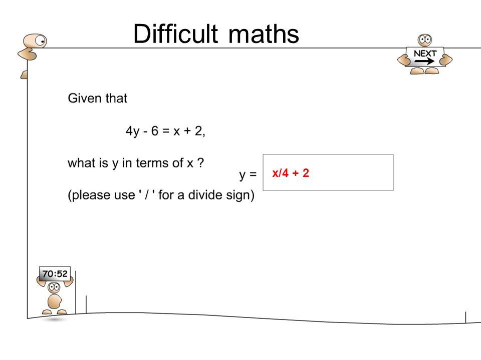 Difficult maths x/4 + 2