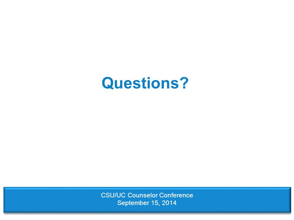 Questions? CSU/UC Counselor Conference September 15, 2014