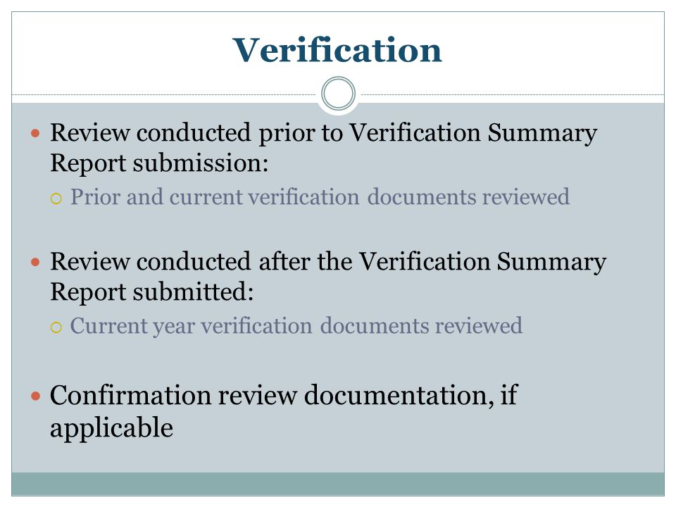 Verification Review conducted prior to Verification Summary Report submission:  Prior and current verification documents reviewed Review conducted af