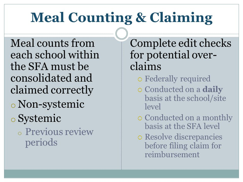 Meal counts from each school within the SFA must be consolidated and claimed correctly o Non-systemic o Systemic o Previous review periods Complete ed