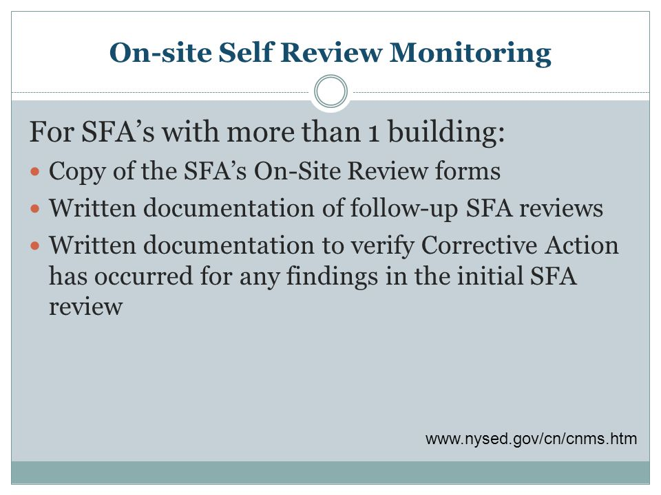 On-site Self Review Monitoring For SFA's with more than 1 building: Copy of the SFA's On-Site Review forms Written documentation of follow-up SFA revi