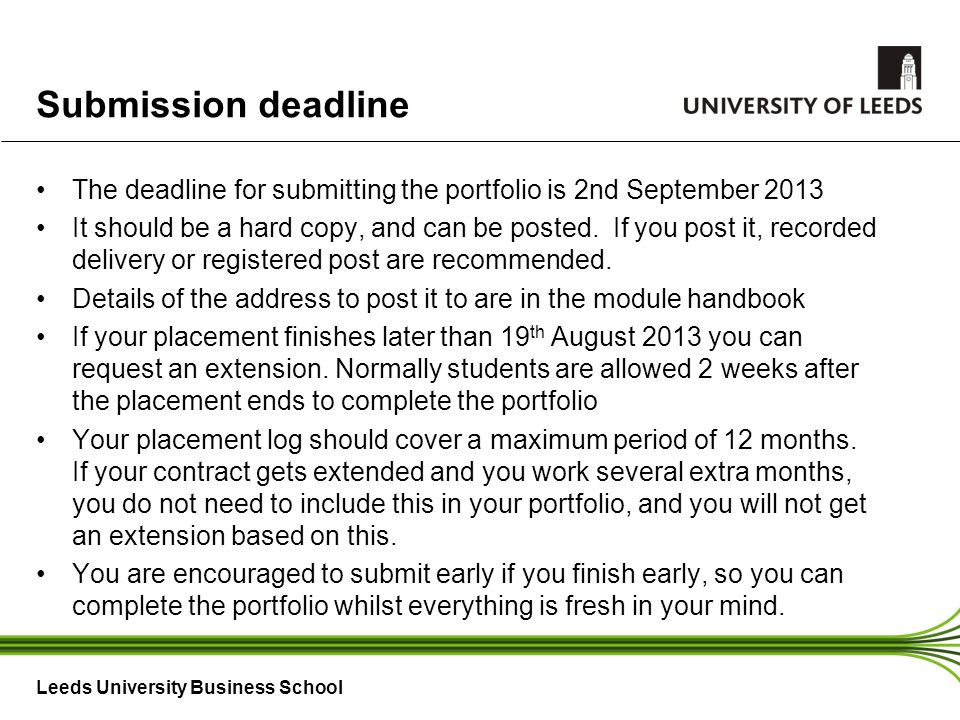 Leeds University Business School Submission deadline The deadline for submitting the portfolio is 2nd September 2013 It should be a hard copy, and can be posted.