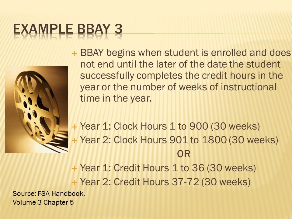  BBAY begins when student is enrolled and does not end until the later of the date the student successfully completes the credit hours in the year or