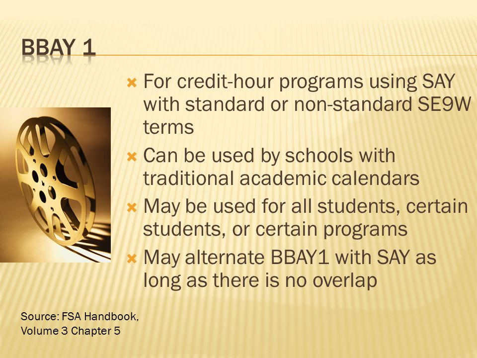  For credit-hour programs using SAY with standard or non-standard SE9W terms  Can be used by schools with traditional academic calendars  May be us