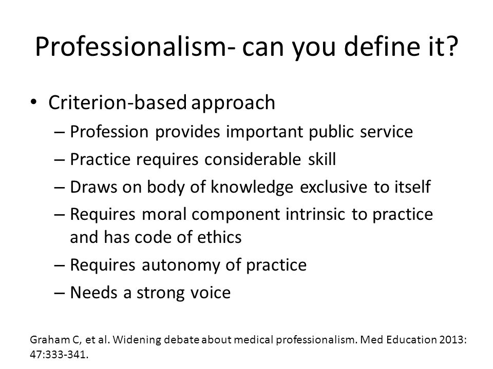 Professionalism- can you define it? Criterion-based approach – Profession provides important public service – Practice requires considerable skill – D