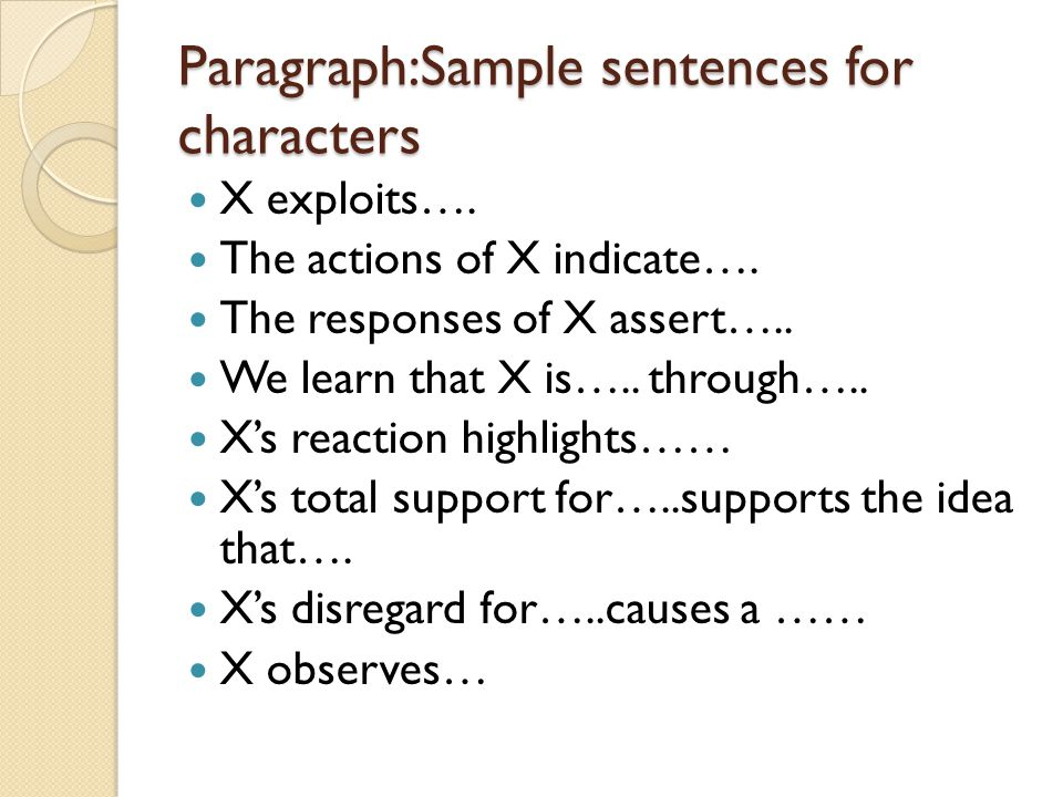 Paragraph:Sample sentences for characters X exploits…. The actions of X indicate…. The responses of X assert….. We learn that X is….. through….. X's r