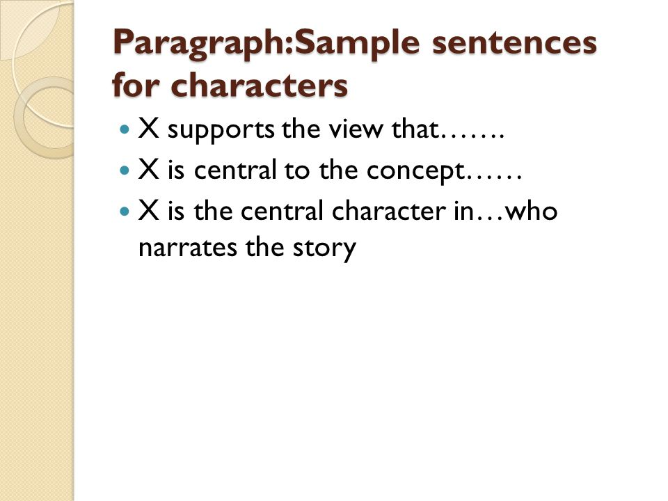 Paragraph:Sample sentences for characters X supports the view that……. X is central to the concept…… X is the central character in…who narrates the sto