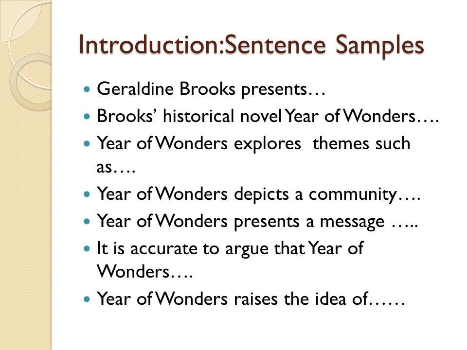Introduction:Sentence Samples Geraldine Brooks presents… Brooks' historical novel Year of Wonders…. Year of Wonders explores themes such as…. Year of