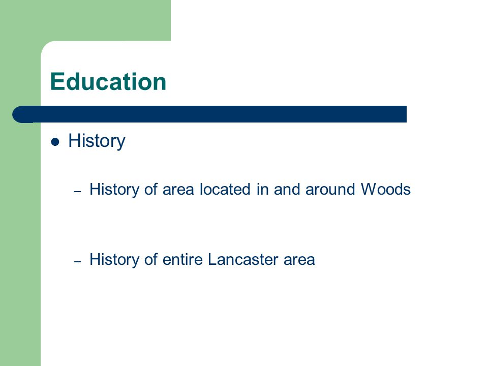 Education History – History of area located in and around Woods – History of entire Lancaster area